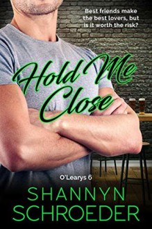 Hold Me Close (The O'Learys #6) - Shannyn Schroeder