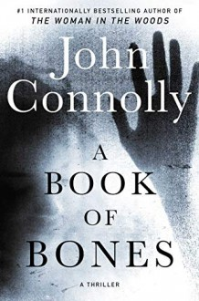 A Book of Bones: A Charlie Parker Thriller: 17. From the No. 1 Bestselling Author of THE WOMAN IN THE WOODS - John Connolly