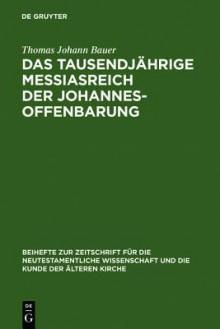 Das Tausendjahrige Messiasreich Der Johannesoffenbarung: Eine Literarkritische Studie Zu Offb 19,11-21,8 - Thomas Johann Bauer