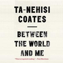 Between the World and Me - Ta-Nehisi Coates, Ta-Nehisi Coates