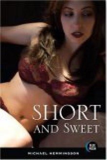 Short and Sweet: Original Novellas by Erotica's Hottest Writers - Michael Hemmingson