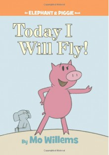 Today I Will Fly! - Mo Willems