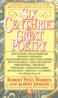 Six Centuries of Great Poetry: A Stunning Collection of Classic British Poems from Chaucer to Yeats - Robert Penn Warren, Albert Erskine