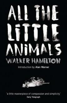 All the Little Animals. Walker Hamilton - Walker Hamilton