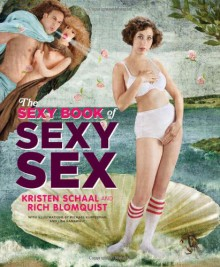 The Sexy Book of Sexy Sex - Kristen Schaal, Rich Blomquist, Michael Kupperman, Lisa Hanawalt