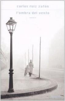 L'ombra del vento - Carlos Ruiz Zafón, Lia Sezzi