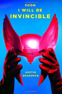 Soon I Will Be Invincible - Austin Grossman