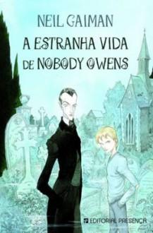 A Estranha Vida de Nobody Owens - Neil Gaiman, Fátima Andrade