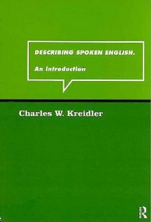 Describing Spoken English: An Introduction - Charle Kreidler