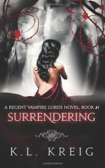 Surrendering (Regent Vampire Lords) (Volume 1) - K.L. Kreig