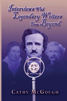 Interviews With Legendary Writers From Beyond - Amy de Boinville, Cathy McGough, C.A. McGough