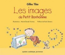 Les Images Du Petit Bonhomme - Gilles Tibo