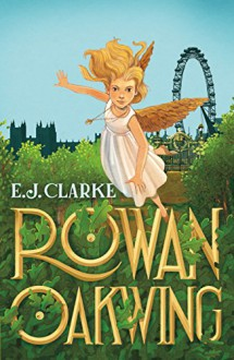 Rowan Oakwing: A London Fairy Tale - E. J. Clarke