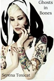 Ghosts in Bones - Serena Toxicat