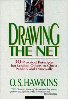 Drawing the Net: 30 Practical Principles for Leading Others to Christ Publicly and Personally - O.S. Hawkins