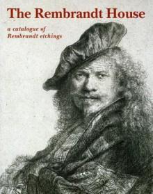 Rembrandt House: A Catalogue of Rembrandt Etchings - Eva Ornstein - Van Slooten, Marijke Holtrop