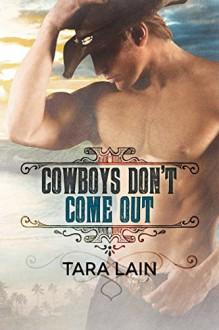 Cowboys Don't Come Out - Tara Lain