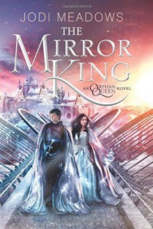 The Mirror King (Orphan Queen) - Jodi Meadows