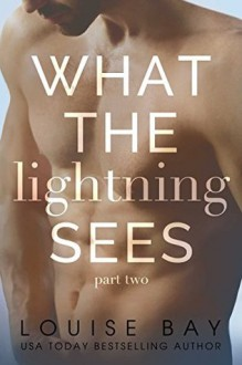 What the Lightning Sees: Part Two - Louise Bay