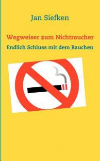 Wegweiser Zum Nichtraucher - Jan Siefken