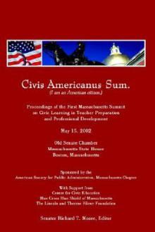Civis Americanus Sum: Proceedings of the Massachusetts Summit on Civic Learning - Sen Moore