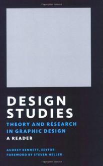 Design Studies: Theory and Research in Graphic Design - Audrey Bennett, Audrey Bennett, Steven Heller