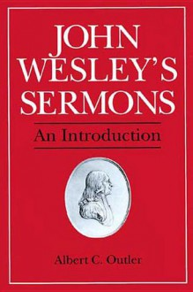 John Wesley's Sermons: An Introduction - Albert Cook Outler