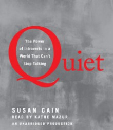 Quiet: The Power of Introverts in a World That Can't Stop Talking - Susan Cain, Kathe Mazur