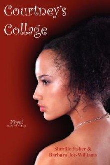 Courtney's Collage - Sherille Fisher, Barbara Joe Williams