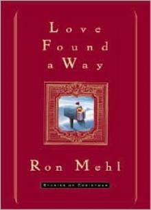 Love Found a Way: Stories of Christmas - Ron Mehl