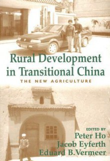Rural Development in Transitional China: The New Agriculture - Peter Ho, Eduard Vermeer