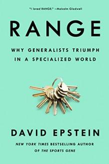 Range: Why Generalists Triumph in a Specialized World - David Epstein