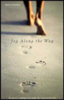 Joy Along the Way: Sixty-Second Readings That Make the Trip Worthwhile - Steve Goodier