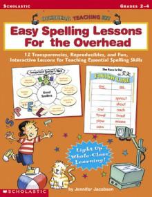Easy Spelling Lessons For the Overhead (Overhead Teaching Kit, Grades 2-4) - Jennifer Jacobson
