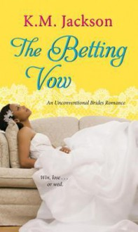 The Betting Vow (Unconventional Brides Romance) - K.M. Jackson