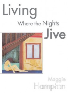 Living Where the Nights Jive - Maggie Hampton