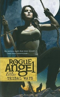 Rogue Angel 25 - Tribal Ways - Alex Archer