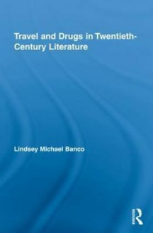 Travel and Drugs in Twentieth-Century Literature - Banco Lindsey, Banco Lindsey