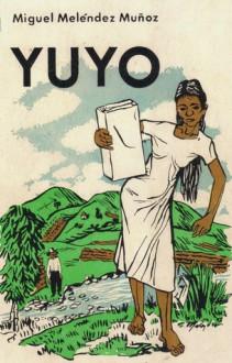 Yuyo: (Novela de costumbres puertorriquenas) - Miguel Meléndez Muñoz