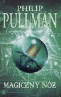 Magiczny Nóż - Philip Pullman