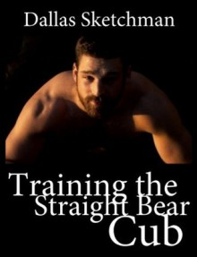 Training the Straight Bear Cub - Dallas Sketchman
