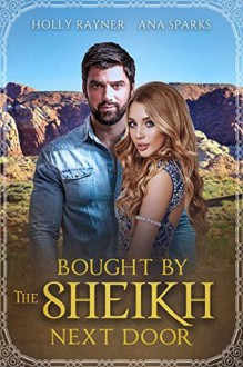 Bought By The Sheikh Next Door - A Small Town Sweet Romance (Small Town Sheikhs Book 3) - Holly Rayner