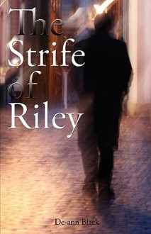 The Strife of Riley - De-ann Black