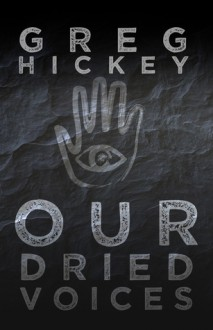 Our Dried Voices - Greg Hickey