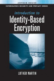 Introduction to Identity-Based Encryption - Luther Martin