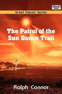The Patrol of the Sun Dance Trail - Ralph Connor