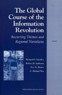 The Global Course of the Information Revolution: Recurring Themes and Regional Variations - Richard O. Hundley