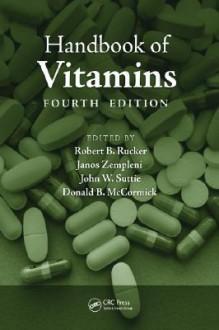 Handbook of Vitamins (Clinical Nutrition in Health and Disease) - Robert B. Rucker, Janos Zempleni, John W. Suttie, Donald B. McCormick