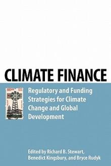 Climate Finance - Benedict Kingsbury, Richard Stewart, Bryce Rudyk