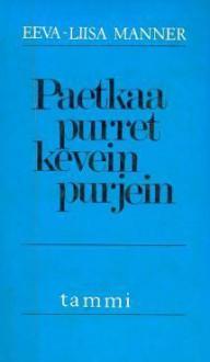 Paetkaa purret kevein purjein : teema ja muunnelmia - Eeva-Liisa Manner